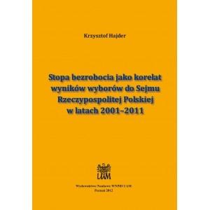 Stopa bezrobocia jako korelat wyników wyborów do Sejmu Rzeczypospolitej Polskiej w latach 2001-2011 Krzysztof Hajder