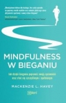 Mindfulness w bieganiu Jak dzięki medytacyjnemu bieganiu poprawić swoją Havey Mackenzie L.