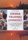 Ziemia trudnej jedności25 lat posługi biskupiej Kardynała Franciszka Bujak Adam
