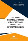 Techniki organizatorskie w zarządzaniu projektami informatycznymi Biniek Zenon, Chmielewski Jacek M., Waćkowski Kazimierz
