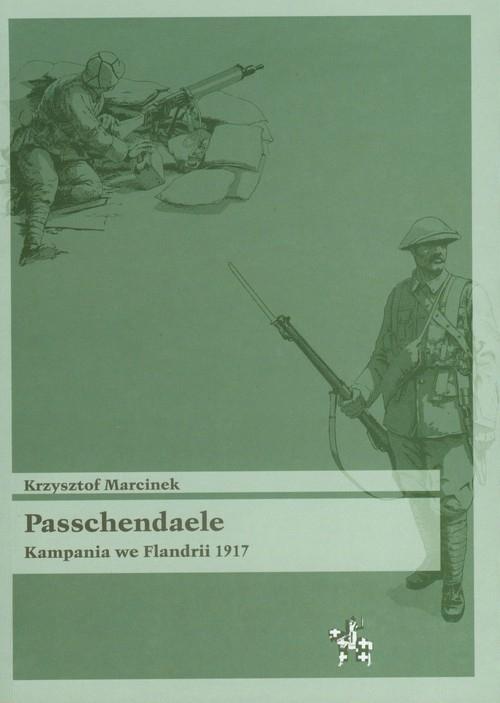 Passchendaele Kampania we Flandrii 1917 Marcinek Krzysztof