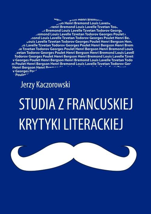 Studia z francuskiej krytyki literackiej Kaczorowski Jerzy