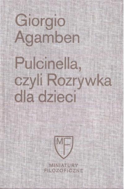 Pulcinella, czyli Rozrywka dla dzieci w czterech odsłonach Agamben Giorgio