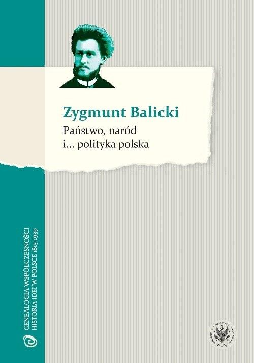 Państwo, naród i...… polityka polska Balicki Zygmunt