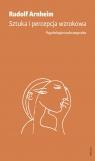 Sztuka i percepcja wzrokowa: psychologia twórczego oka