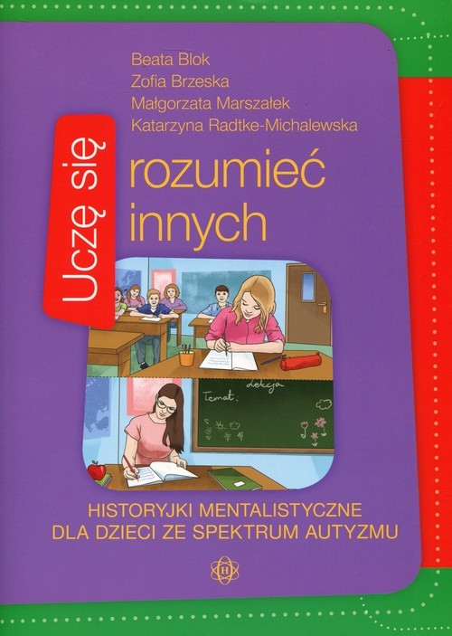 Uczę się rozumieć innych Historyjki mentalistyczne dla dzieci ze spektrum autyzmu Blok Beata, Brzeska Zofia, Marszałek Małgorzata, Radtke-Michalewska Katarzyna