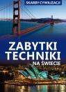 Skarby cywilizacji Zabytki techniki na świecie Górski Jarosław