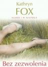 Bez zezwolenia Fox Kathryn