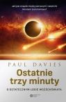 Ostatnie trzy minuty O ostatecznym losie wszechświata Davies Paul