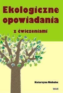 Ekologiczne opowiadania z ćwiczeniami (Uszkodzona okładka) Katarzyna Michalec