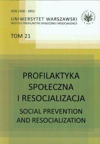 Profilaktyka społeczna i resocjalizacji Tom 21