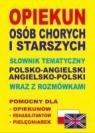 Opiekun osób chorych i starszych Słownik tematyczny polsko-angielski ? Lemańska Aleksandra, Gut Dawid