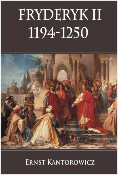 Fryderyk II 1194-1250 Ernst Kantorowicz