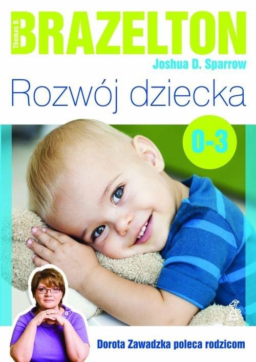 Rozwój dziecka Od 0 do 3 lat Brazelton Thomas B., Sparrow Joshua D.