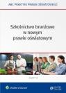 Szkolnictwo branżowe w nowym prawie oświatowym Marciniak Lidia, Piotrowska-Albin Elżbieta