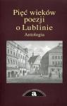 Pięć wieków poezji o Lublinie