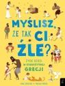 Myślisz, że tak ci źle? Życie dzieci w starożytnej Grecji Strathie Chae