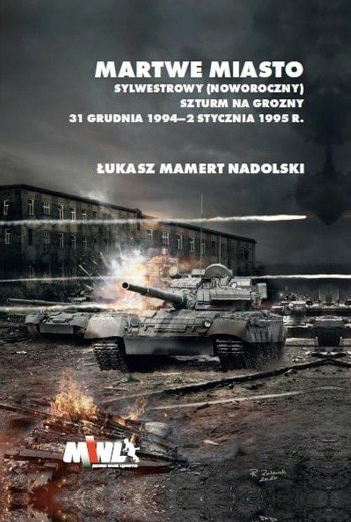 Martwe Miasto Sylwestrowy (noworoczny) szturm na Grozny 31 grudnia 1994 - 2 stycznia 1995 r. Nadolski Łukasz Mamert