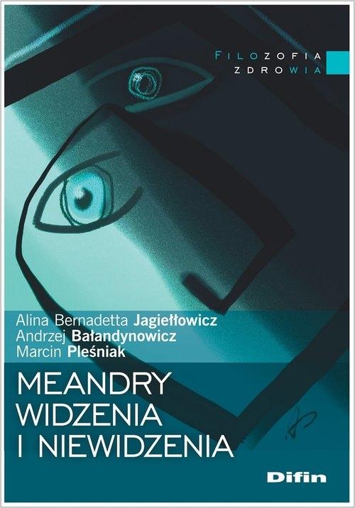 Meandry widzenia i niewidzenia Jagiełłowicz Alina Bernadetta, Bałandynowicz Andrzej, Pleśniak Marcin