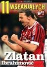 11 wspaniałych. Część 4. Zlatan Ibrahimović