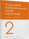 Przewodnik kolekcjonowania sztuki najnowszej 2 Piotr Bazylko, Krzysztof Masiewicz