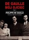 De Gaulle mój ojciec tom 1 Rozmowy z Michelem Tauriakiem Gaulle Philippe