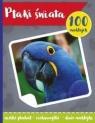 100 naklejek. Ptaki świata praca zbiorowa