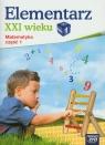 Elementarz XXI wieku 1 Matematyka ćwiczenia Część 1