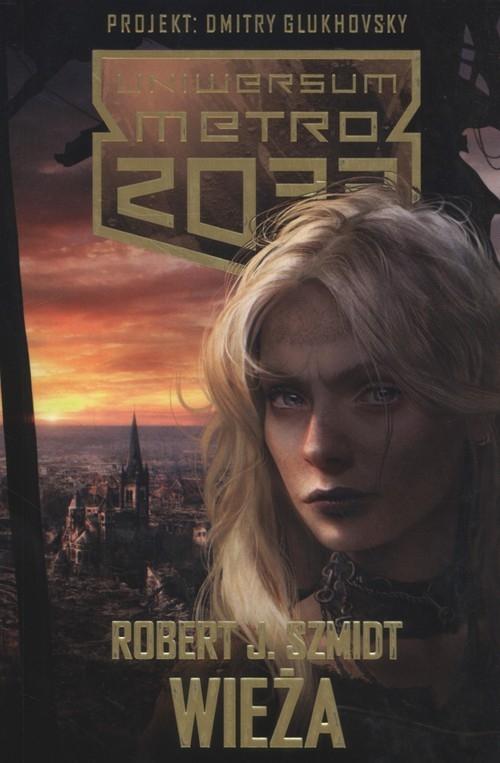 Metro 2033 Wieża Szmidt Robert J.
