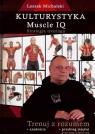 Kulturystyka Muscle IQStrategia treningu. Trenuj z rozumem Michalski Leszek