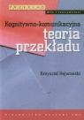 Kognitywno-komunikacyjna teoria przekładu Hejwowski Krzysztof