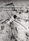 Od mitu do ekologii Poezja W.S. Merwina