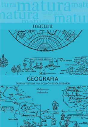 Matura. Geografia- zadania testowe dla uczniów... Małgorzata Sobańska, Ewa Lipińska