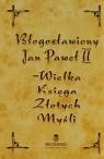 Błogosławiony Jan Paweł II Wielka Księga Złotych Myśli Nowakowska Katarzyna
