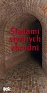 Śladami słynnych zbrodni Kunicki Kazimierz, Ławecki Tomasz, Olchowik-Adamowska Liliana