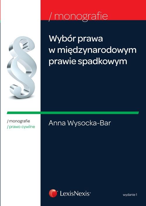 Wybór prawa w międzynarodowym prawie spadkowym Wysocka-Bar Anna