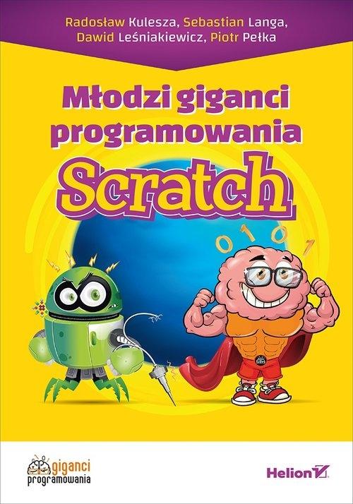 Młodzi giganci programowania Scratch Kulesza Radosław, Langa Sebastian, Leśniakiewicz Dawid