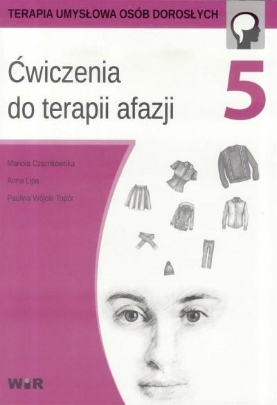 Ćwiczenia do terapii afazji cz.5 Mariola Czarnkowska, Anna Lipa, Paulina Wójcik-To