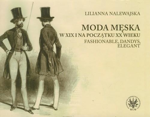 Moda męska w XIX i na początku XX wieku Nalewajska Lilianna