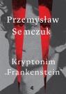Kryptonim Frankenstein Przemysław Semczuk