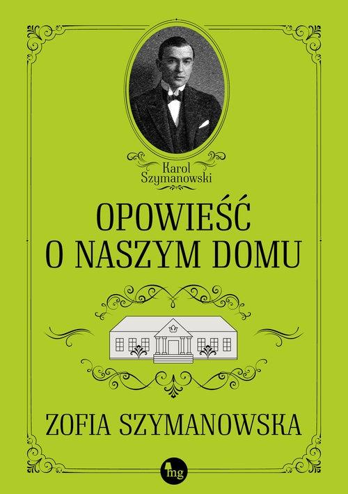 Opowieść o naszym domu Szymanowska Zofia