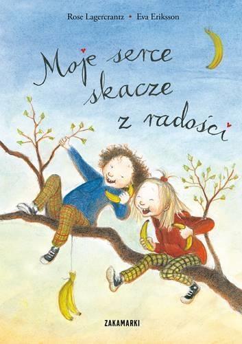 Moje serce skacze z radości Lagercrantz Rose, Eriksson Eva