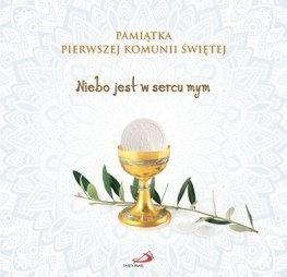 Pamiątka I Komunii Świętej. Niebo jest w sercu mym Małgorzata Wilk, ks. Wojciech Kuzioła SSP