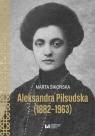 Aleksandra Piłsudska (1882-1963) Sikorska Marta