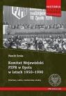 Komitet Wojewódzki PZPR w Opolu w latach 1950-1990