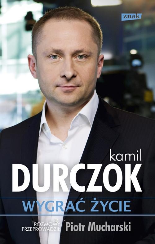 Wygrać życie Durczok Kamil