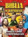 Biblia w komiksie. Opowieść o Bogu i wielkich bohaterach Janice Emmerson, Laura Bigaj