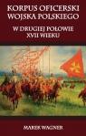 Korpus oficerski wojska polskiego w drugiej połowie XVII wieku  Wagner Marek