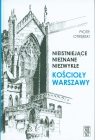 Nieistniejące nieznane niezwykłe Kościoły Warszawy Otrębski Piotr