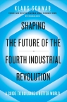 Shaping the Future of the Fourth Industrial Re Schwab Klaus